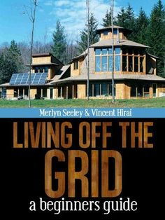 Living off the grid a beginners guide by Merlyn Seeley, http://www.amazon.com/gp/product/B008GEJXPU/ref=cm_sw_r_pi_alp_.6j.pb090PBS1