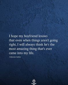 I hope my boyfriend knows that even when things aren't going right, I will always think he's the most amazing thing that's ever came into my life. Push Me Away Quotes, You Left Me Quotes, Quotes For Your Crush, About Me Quotes, Pushing People Away Quotes, Hurt Quotes, Wisdom Quotes, Life Quotes, Quotes Quotes