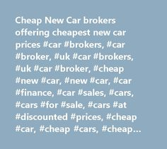 Cheap New Car brokers offering cheapest new car prices #car #brokers, #car #broker, #uk #car #brokers, #uk #car #broker, #cheap #new #car, #new #car, #car #finance, #car #sales, #cars, #cars #for #sale, #cars #at #discounted #prices, #cheap #car, #cheap #