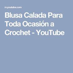 Blusa Calada Para Toda Ocasión a Crochet - YouTube