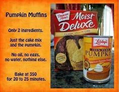 Pumpkin Muffins!  Healthy and yummy!  You can add choc chips or nuts and I always add 1 tbs. of pumpkin spice.  Enjoy!