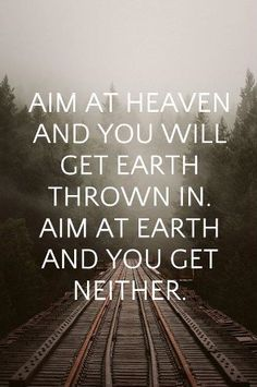 aim at heaven and you will get earth thrown in. aim at earth and you get neither. Aim In Life, Live Life, Heaven Quotes, Proverbs 4, Bible Encouragement, Cs Lewis, God Is Good, Life Quotes, Life Sayings