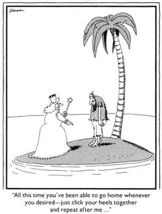 ...that's what I've been doing wrong...I haven't been wearing high heels whenever I feel I just wanna' go home....Far Side :)