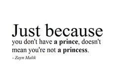 just because you don't have a prince, doesn't mean you're not a princess
