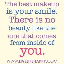 The best makeup is your smile - live life happy Makeup Quotes, Beauty Quotes, Unique Quotes, Inspirational Quotes, Motivational, Quirky Quotes, Awesome Quotes, Your Smile, Make You Smile