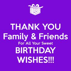 THANK YOU Family & Friends For All Your Sweet BIRTHDAY WISHES!!!