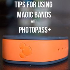 Tips for Using Magic Bands with Photopass+ | Capturing Magic
