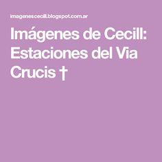 Imágenes de Cecill: Estaciones del Via Crucis †