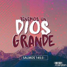 «Grande es el Señor, y digno de toda alabanza; su grandeza es insondable».— Salmos 145:3