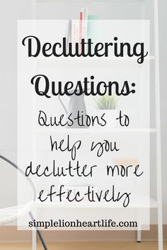Decluttering Questions: questions to help you declutter more effectively. Embrace minimalism and simplify your life.