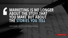 """""""MARKETING IS NO LONGER  ABOUT THE STUFF THAT  YOU MAKE BUT ABOUT  THE STORIES YOU TELL""""Seth Godin, Author and Entrepreneur"""