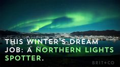 Looking for a winter dream job? How about becoming a Northern Lights Spotter.