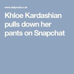 Khloe Kardashian pulls down her pants on Snapchat