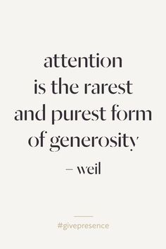 Your time and attention are the greatest gifts you can give!
