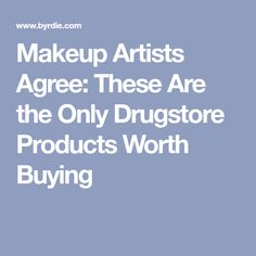 Makeup Artists Agree: These Are the Only Drugstore Products Worth Buying
