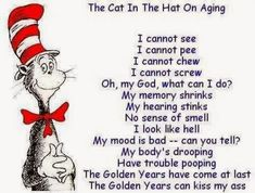 Dr Seuss Quotes On Aging. QuotesGram by Dr. Seuss, The Words, Funny 50th Birthday Quotes, Birthday Humorous, Birthday Jokes, Birthday Signs, I Cannot Sleep, Theodor Seuss Geisel, Just In Case
