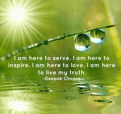 ❤ I am here to serve ~ I am here to inspire ~ I am here to love ~ I am here to live my truth ~ A beautiful quote by Deepak Chopra ❤