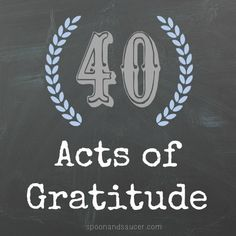40 Acts of Gratitude - What a wonderful way to celebrate turning 40. Check this out.
