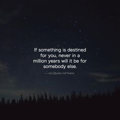If something is destined for you never in a million years will it be for somebody else. via (http://ift.tt/29Mob0o)