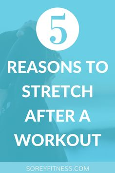 Why you should stretch after your workout to prevent injury and see better results!