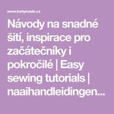 Návody na snadné šití, inspirace pro začátečníky i pokročilé   Easy sewing tutorials   naaihandleidingen voor beginners
