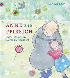 Anne und Pfirsich - oder: Wo unsere Seele zu Hause ist: Amazon.de: Soheyla Sadr: Bücher