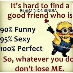 Whatever You Do, Don't Lose ME Bff Quotes, Sassy Quotes, Sarcastic Quotes, Famous Quotes, Great Quotes, Minion Jokes, Minions Quotes, Minions Minions, Funny Minion