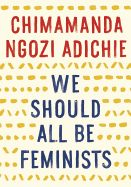 """Meetup date: June 16th  Another book by one of our favorite authors. In this personal, eloquently-argued essay adapted from her much-admired TEDx talk of the same name Chimamanda Ngozi Adichie, award-winning author of""""Americanah, """"offers readers a unique definition of feminism for the twenty-first century, one rooted in inclusion and awareness"""