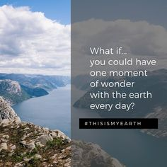 What would that look like? Share your moment here, there and everywhere using hashtag #thisismyearth #earth #earthdayeveryday