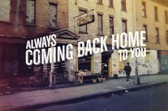 Always coming back home to you.