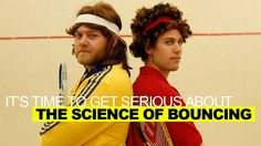 The Science of Bouncing (Science Out Loud S1 Ep7) Think all squash balls bounce the same? Think again! Max and Bjorn--er--I mean, Aaron and Brad, look into what makes things bounce better than others. Ready for some physics? LET'S BOUNCE!