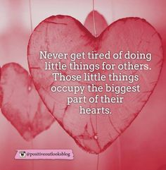 Quotes: Never get tired of doing little things for others ...