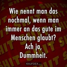 What do you call that again, if you always do that well in humans - Lustige - Zitate - Sprüche Truth Of Life, True Words, Sad Quotes, Quotations, About Me Blog, Ach Ja, Jokes, Wisdom, Positivity