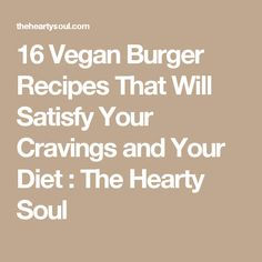 16 Vegan Burger Recipes That Will Satisfy Your Cravings and Your Diet : The Hearty Soul