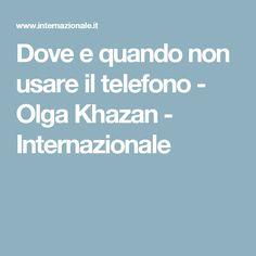 Dove e quando non usare il telefono - Olga Khazan - Internazionale