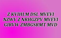 Can you decrypt hidden message (Z KVIHLM DSL MVEVI NZWV Z NRHGZPV MVEVI GIRVW ZMBGSRMT MVD)?