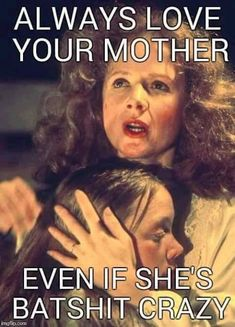 Always love your mother, even if she's batshit crazy Good Day Quotes, Crazy Quotes, Funny Quotes, Funny Memes, Learning For Life, Mothers Day Weekend, Lessons Learned In Life, Life Lessons, Card Sayings
