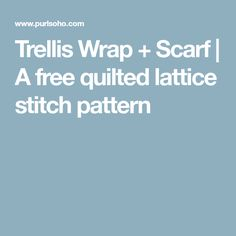 Based on our original Trellis Scarf, this version features two Quilted Lattice Stitch patterns: one for an wide Scarf and another for a wide Wrap. Trellis, Scarf Wrap, Stitch Patterns, Seasons, Free, Seasons Of The Year