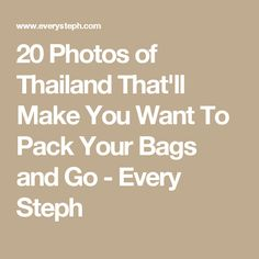20 Photos of Thailand That'll Make You Want To Pack Your Bags and Go - Every Steph