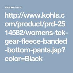 http://www.kohls.com/product/prd-2514582/womens-tek-gear-fleece-banded-bottom-pants.jsp?color=Black