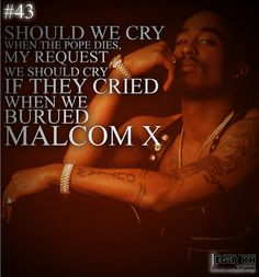 2pac Quotes & Sayings (JEGiR KH Design)  43- Should we cry when the pope dies, my request we should cry if they cried when we buried Malcom X