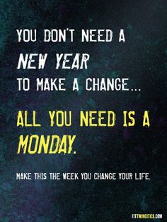 Make this THE Monday you change your life!