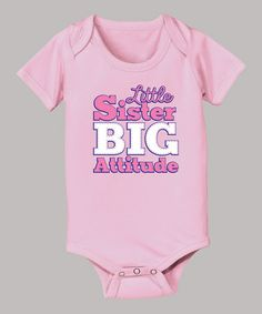 Take a look at this Light Pink 'Little Sister Big Attitude' Bodysuit - Infant by It's Just Me on #zulily today!