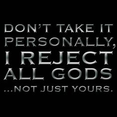 Atheism, Religion, God is Imaginary. Don't take it personally, I reject all gods. Anti Religion, Religion And Politics, Dont Take It Personally, Atheist Quotes, Les Religions, Thought Provoking, Christianity, God, Sayings