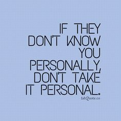 """""""Don't take it personal"""" 
