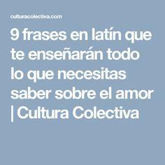 9 frases en latín que te enseñarán todo lo que necesitas saber sobre el amor | Cultura Colectiva