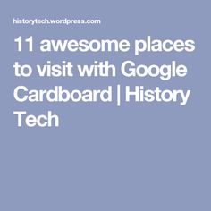 11 awesome places to visit with Google Cardboard | History Tech