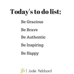 """""""#todolist #inspired #truth #focusyourself #purpose #gratitude #lifecoach #focus #coaching #brave #authentic #happy"""" Photo taken by @jodiehebbard on Instagram, pinned via the InstaPin iOS App! http://www.instapinapp.com (01/29/2015)"""