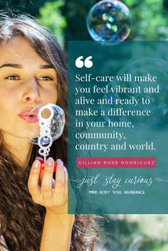 Self-care will make you feel vibrant and alive and ready to make a difference in your home, community, country, and world.  Self-care, self-love, quote Gillian Rose Rodriguez