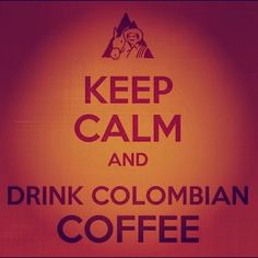 Keep Calm and drink Colombian Coffee I Love Coffee, Best Coffee, My Coffee, Coffee Art, Wine Drinks, Coffee Drinks, Colombian Cuisine, Colombian Recipes, Wise Men Say